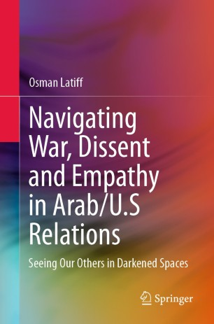 Navigating War, Dissent and Empathy in Arab/U.S Relations…